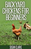 Backyard Chickens For Beginners: A Comprehensive Guide to Raising Chickens in Urban Environments.