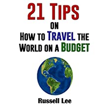 21 Tips on How to Travel the World on a Budget | Livre audio Auteur(s) : Russell Lee Narrateur(s) : Chase Mohrman