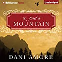 To Find a Mountain (       UNABRIDGED) by Dani Amore Narrated by Laural Merlington