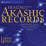 Healing Through the Akashic Records: Guided Practices for Using the Power of Your Sacred Wounds to Discover Your Soul's Perfection | Linda Howe
