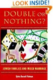 Double or Nothing?: Jewish Families and Mixed Marriage (Brandeis Series in American Jewish History, Culture, and Life & HBI Series on Jewish Women)