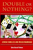 img - for Double or Nothing?: Jewish Families and Mixed Marriage (Brandeis Series in American Jewish History, Culture, and Life & HBI Series on Jewish Women) book / textbook / text book