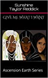 Give Me What I Want (Ascension Earth Book 1)