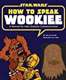 img - for How to Speak Wookiee: A Manual for Intergalactic Communication (Star Wars) book / textbook / text book