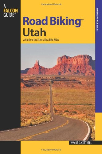 Road Biking Utah: A Guide to the State's Best Bike Rides (Road Biking Series)