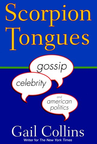 Scorpion Tongues: Gossip, Celebrity, And American Politics, Collins, Gail