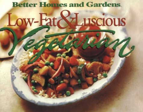 Low-Fat & Luscious Vegetarian (Better Homes and Gardens Test Kitchen)