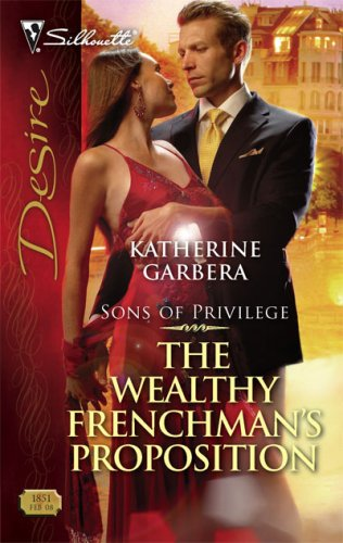 The Wealthy Frenchman's Proposition (Silhouette Desire), KATHERINE GARBERA