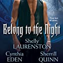Belong to the Night (       UNABRIDGED) by Shelly Laurenston, Cynthia Eden, Sherrill Quinn Narrated by Lucinda Gainey