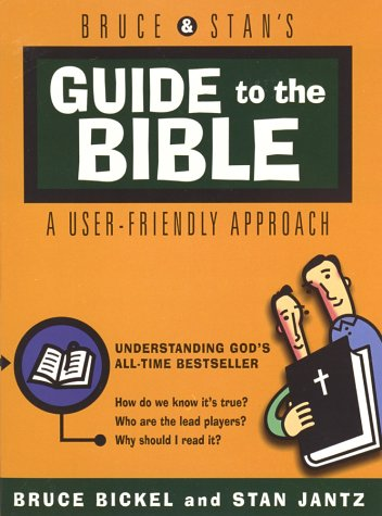 Bruce & Stans Guide to the Bible : Understanding Gods All-Time Bestseller, BRUCE BICKEL, STAN JANTZ