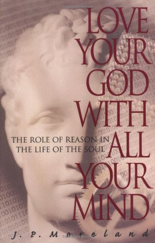 Love Your God with All Your Mind: The Role of Reason in the Life of the Soul (Love Cloud Cult compare prices)