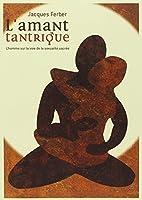 L'amant tantrique : L'homme sur la voie de la sexualité sacrée