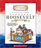 Theodore Roosevelt: Twenty-Sixth President 1901-1909 (Getting to Know the U.S. Presidents)