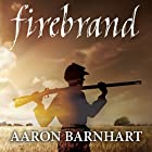 Firebrand Hörbuch von Aaron Barnhart Gesprochen von: Aaron Barnhart