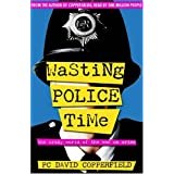 Wasting Police Time: The Crazy World of the War on Crimeby David Copperfield