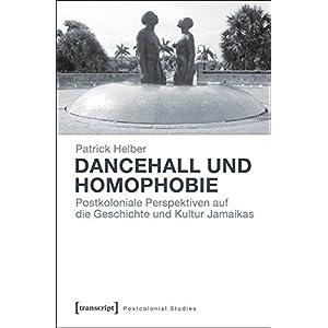 Dancehall und Homophobie: Postkoloniale Perspektiven auf die Geschichte und Kultur Jamaikas (Postcol