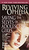 Reviving Ophelia: Saving the Selves of Adolescent Girls (Ballantine Reader