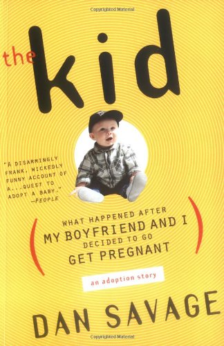 The Kid: What Happened After My Boyfriend and I Decided to Go Get Pregnant  - Dan Savage