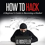 How to Hack: A Beginner's Guide to Becoming a Hacker | J. D. Rockefeller