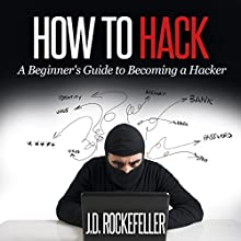 How to Hack: A Beginner's Guide to Becoming a Hacker Audiobook by J. D. Rockefeller Narrated by Doron Alon
