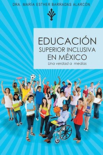 Educacion Superior Inclusiva En Mexico Una Verdad a Medias  [Alarcon, Dra Maria Esther Barradas] (Tapa Blanda)