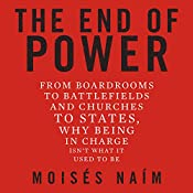 The End of Power: From Boardrooms to Battlefields and Churches to States, Why Being in Charge Isn't What It Used to Be | [Moises Naim]