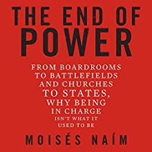 The End of Power: From Boardrooms to Battlefields and Churches to States, Why Being in Charge Isn't What It Used to Be | Livre audio Auteur(s) : Moises Naim Narrateur(s) : Moises Naim, Don Hagen