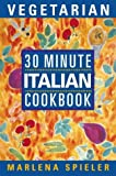 30 Minute Vegetarian Italian Cookbook (0722536488) by Spieler, Marlena