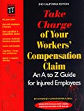 Take Charge of Your Workers' Compensation Claim: An A to Z Guide for Injured Employees (2nd California Edition)