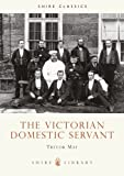 img - for The Victorian Domestic Servant (Shire Library) book / textbook / text book