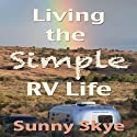 Living the Simple RV Life Audiobook by Sunny Skye Narrated by Richard Henzel