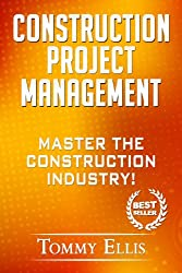 Construction Project Management: Master The Construction Industry! (Contracts, Estimating, Project Management, Home Renovations) (Construciton, Contracts, ... Project Management, Home Renovations)