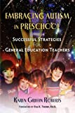 Embracing Autism in Preschool: Successful Strategies for General Education Teachers Karen Griffin Roberts