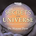 Secrets of the Universe: With Excerpts from Gifts from Eykis  by Wayne W. Dyer Narrated by Wayne W. Dyer