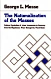 The Nationalization of the Masses : Political Symbolism and Mass Movements in Germany, from the Napoleonic Wars Through the Thrird Reich