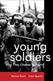 Young Soldiers: Why They Choose to Fight (1588262618) by Rachel Brett