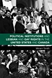 img - for Political Institutions and Lesbian and Gay Rights in the United States and Canada (Routledge Studies in North American Politics) book / textbook / text book