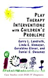 Play Therapy Interventions with Childrens Problems: Case Studies with DSM-IV Diagnoses