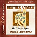 Brother Andrew: God's Secret Agent (Christian Heroes: Then and Now) (       UNABRIDGED) by Janet Benge, Geoff Benge Narrated by Tim Gregory