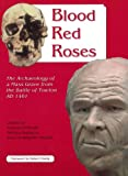 Blood Red Roses: The Archaeology of a Mass Grave from the Battle of Towton Ad 1461