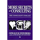 More Secrets of Consulting: The Consultant's Tool Kit ~ Gerald M. Weinberg