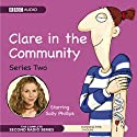 Clare in the Community: The Complete Series 2  by Harry Venning, David Ramsden Narrated by Sally Phillips, Alex Lowe, Nina Conti