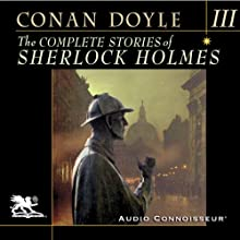 The Complete Stories of Sherlock Holmes, Volume 3 (       UNABRIDGED) by Arthur Conan Doyle Narrated by Charlton Griffin