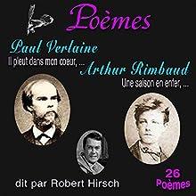 Poèmes : Paul Verlaine, Arthur Rimbaud - 26 Poèmes | Livre audio Auteur(s) : Paul Verlaine, Arthur Rimbaud Narrateur(s) : Robert Hirsch