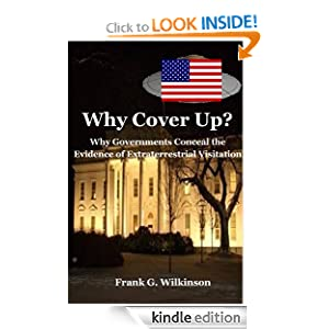 Why Cover Up?: Why Governments Conceal the Evidence of Extraterrestrial Visitation by Frank G. Wilkinson