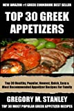 Top 30 Most Wanted, Healthy, Popular, Newest, Quickest, Easiest, Most Recommended And Delicious Greek Appetizer Recipes For Every Member Of The Family (English Edition)