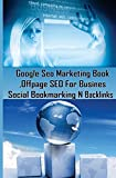 Google Seo Marketing Book - Offpage SEO For Business, Social Bookmarking N Backl: Google  SEO Optimization For Business (Facebook ,Google Plus ... with smart internet marketing strategies )