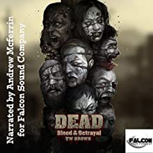 DEAD: Blood and Betrayal: Book 11 of the DEAD Series (       UNABRIDGED) by TW Brown Narrated by Andrew McFerrin