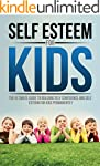 Self Esteem For Kids: The Ultimate Gu...