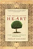 Recollected Heart: A Guide to Making a Contemplative Weekend Retreat (Revised) (1594711992) by Zaleski, Philip